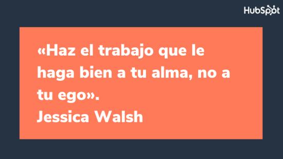 Frase de la diseñadora gráfica Jessica Walsh